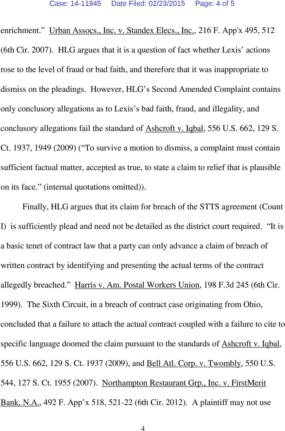 However, HLG s Second Amended Complaint contains only conclusory allegations as to Lexis s bad faith, fraud, and illegality, and conclusory allegations fail the standard of Ashcroft v. Iqbal, 556 U.S. 662, 129 S.