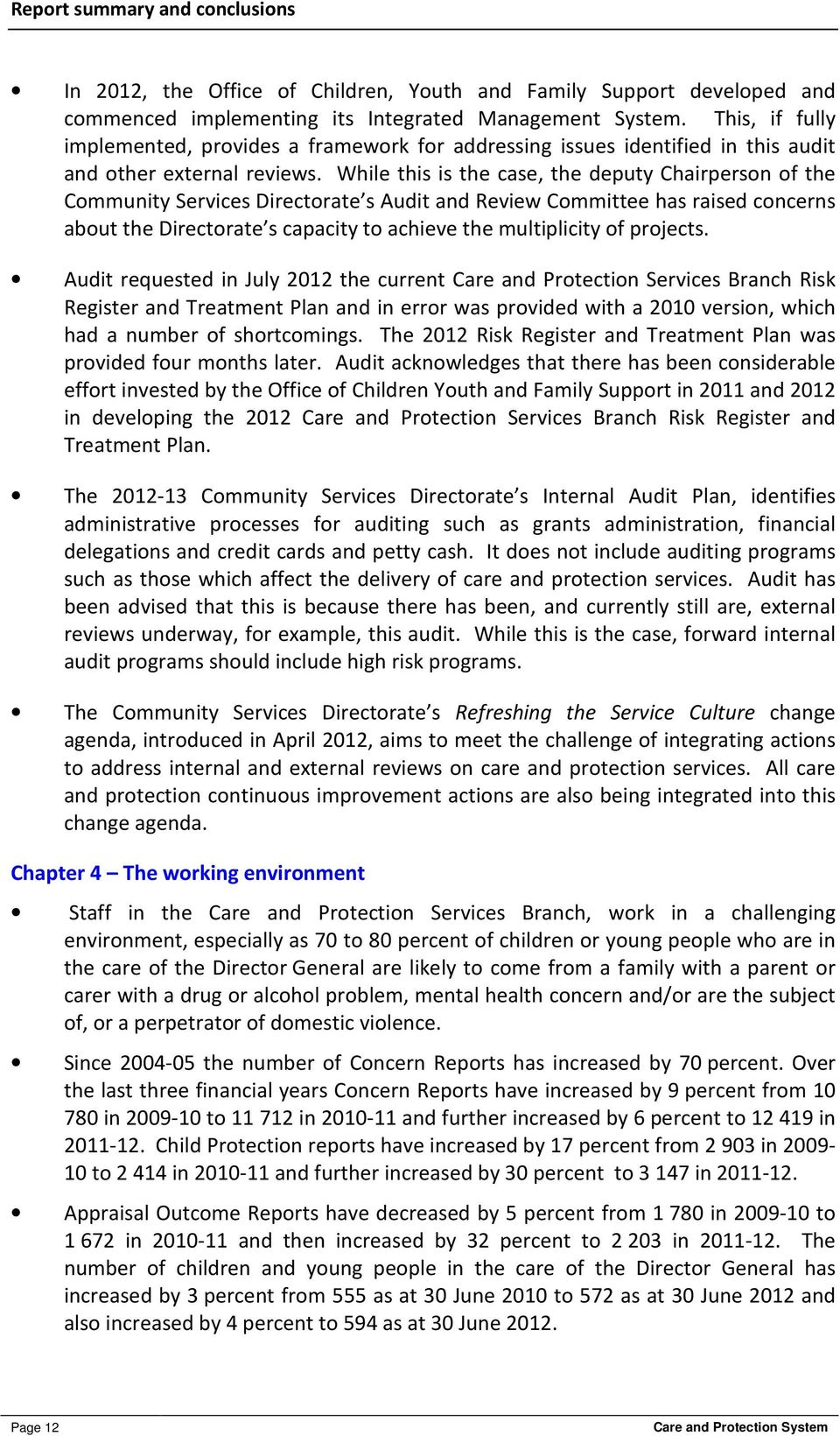 While this is the case, the deputy Chairperson of the Community Services Directorate s Audit and Review Committee has raised concerns about the Directorate s capacity to achieve the multiplicity of