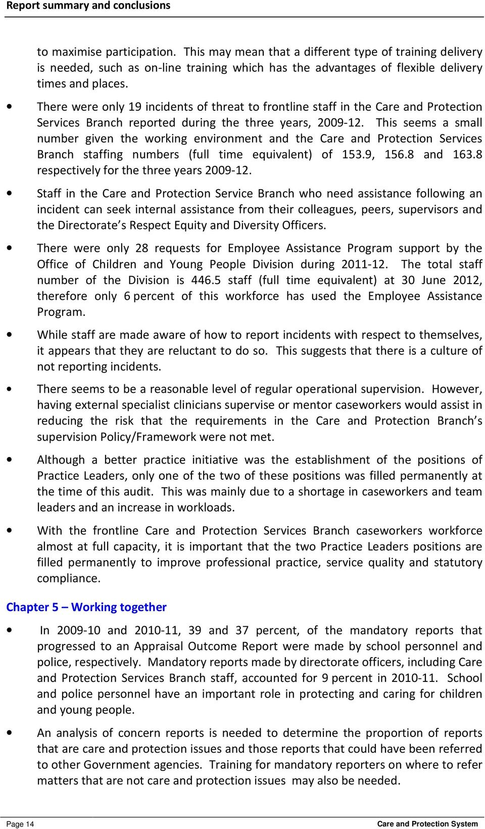 There were only 19 incidents of threat to frontline staff in the Care and Protection Services Branch reported during the three years, 2009-12.