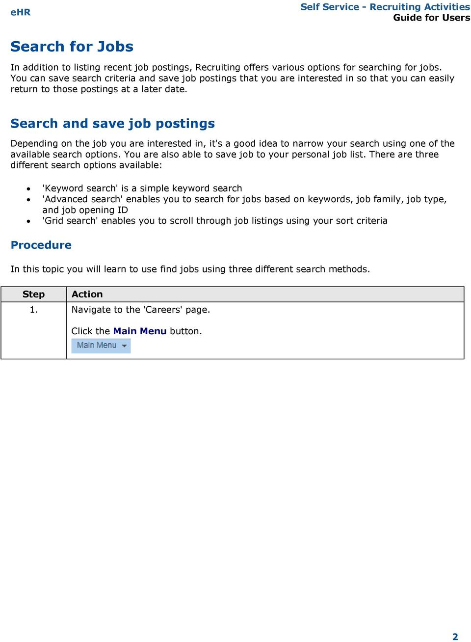Search and save job postings Depending on the job you are interested in, it's a good idea to narrow your search using one of the available search options.