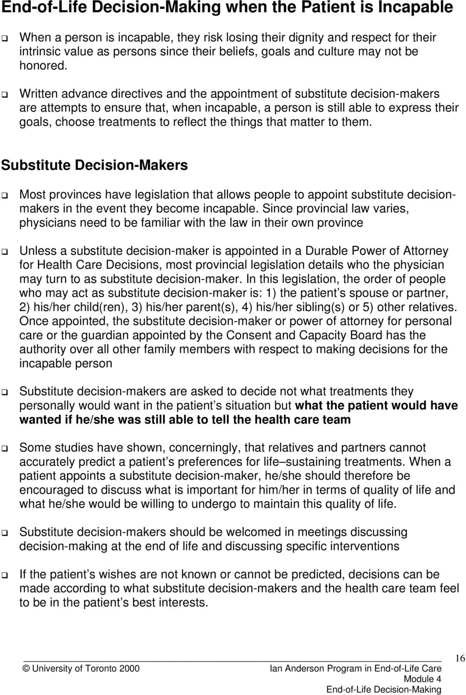 the things that matter to them. Substitute Decision-Makers Most provinces have legislation that allows people to appoint substitute decisionmakers in the event they become incapable.