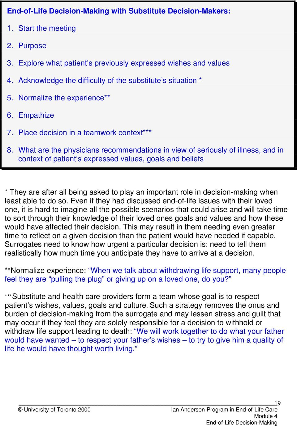 What are the physicians recommendations in view of seriously of illness, and in context of patient s expressed values, goals and beliefs * They are after all being asked to play an important role in