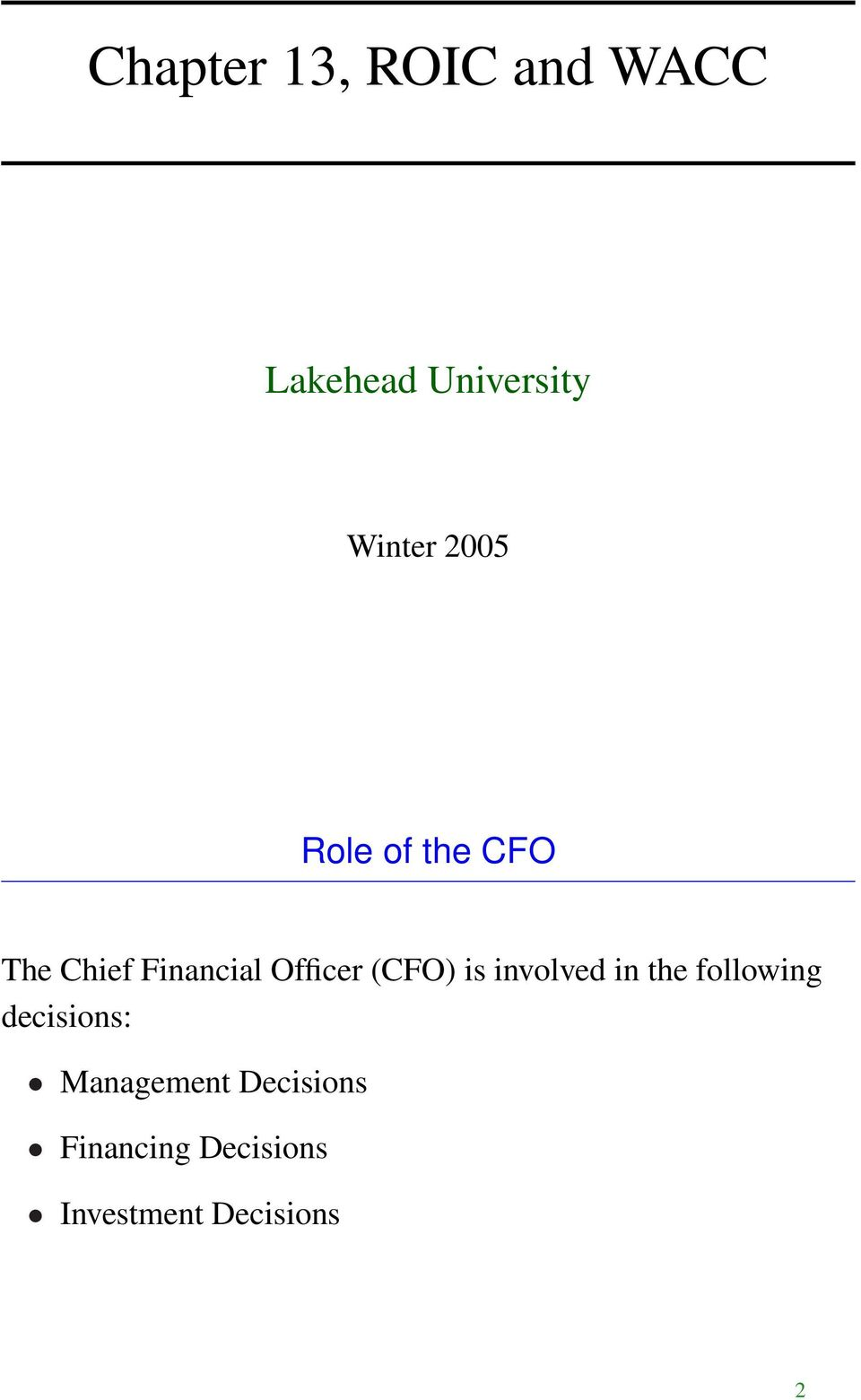 (CFO) is involved in the following decisions: