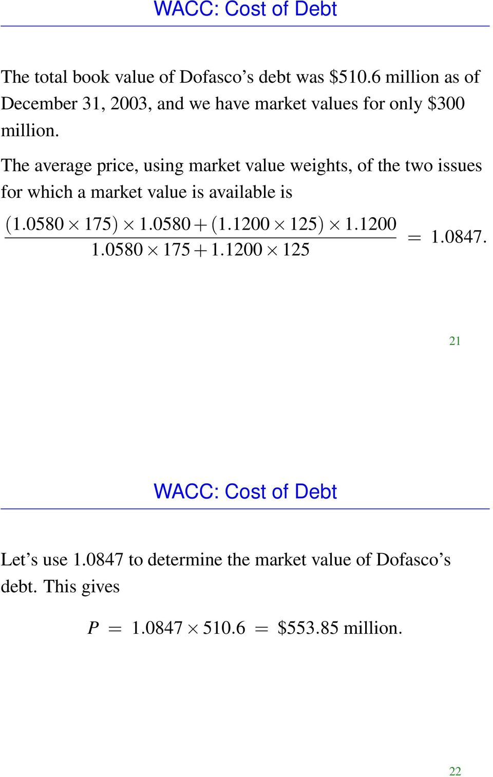 The average price, using market value weights, of the two issues for which a market value is available is (1.