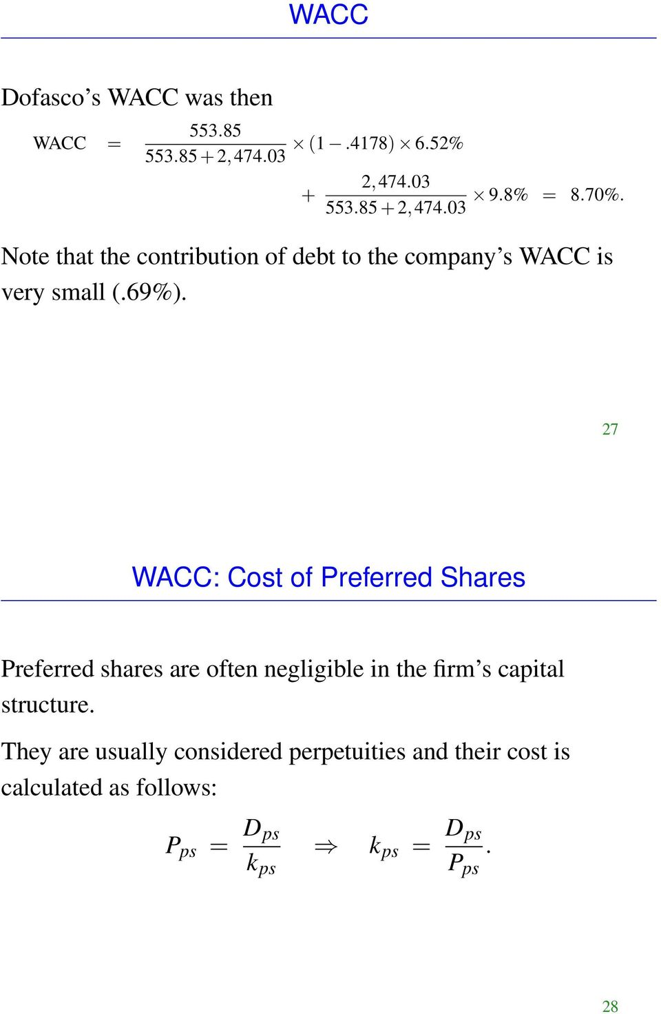 03 Note that the contribution of debt to the company s WACC is very small (.69%).