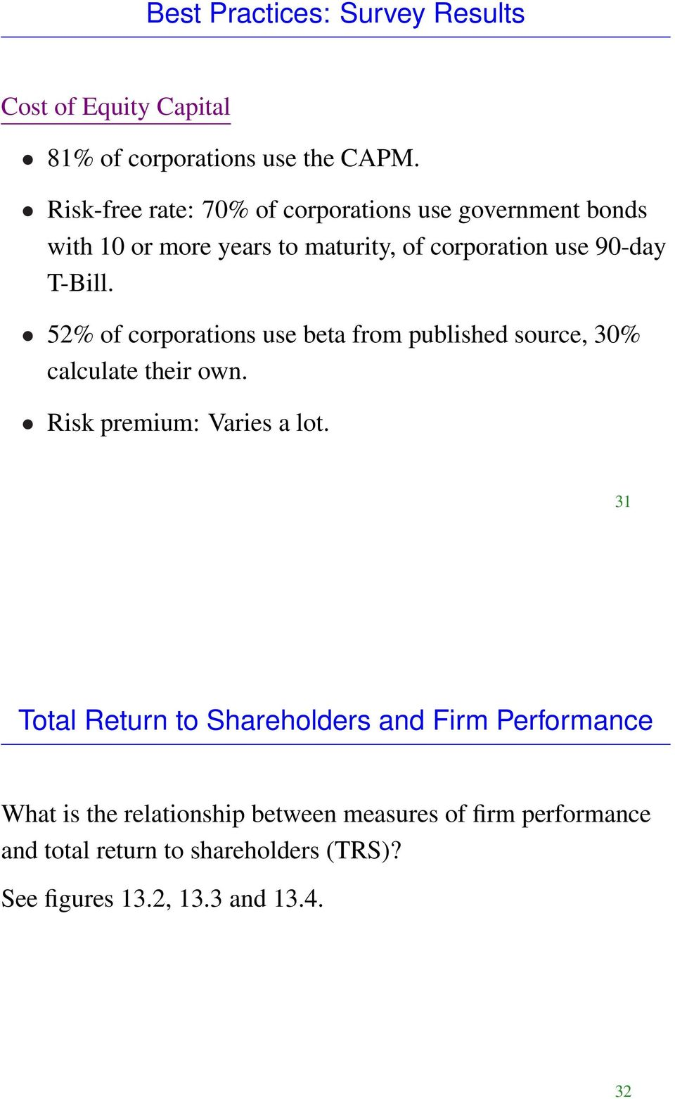 52% of corporations use beta from published source, 30% calculate their own. Risk premium: Varies a lot.