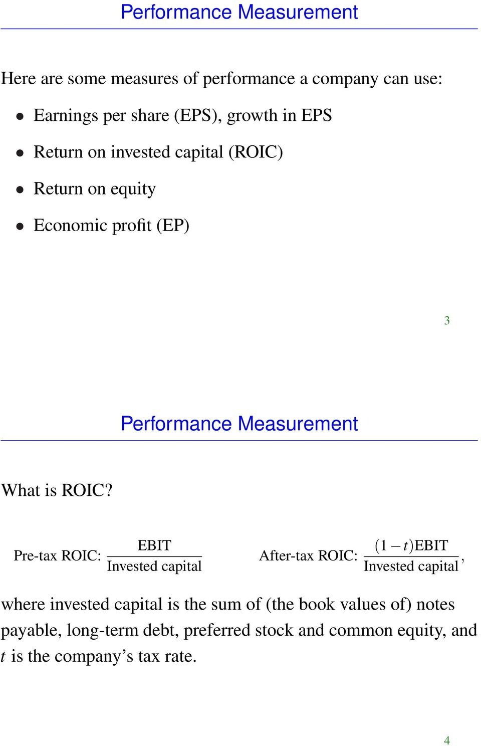 Pre-tax ROIC: EBIT Invested capital After-tax ROIC: (1 t)ebit Invested capital, where invested capital is the sum of