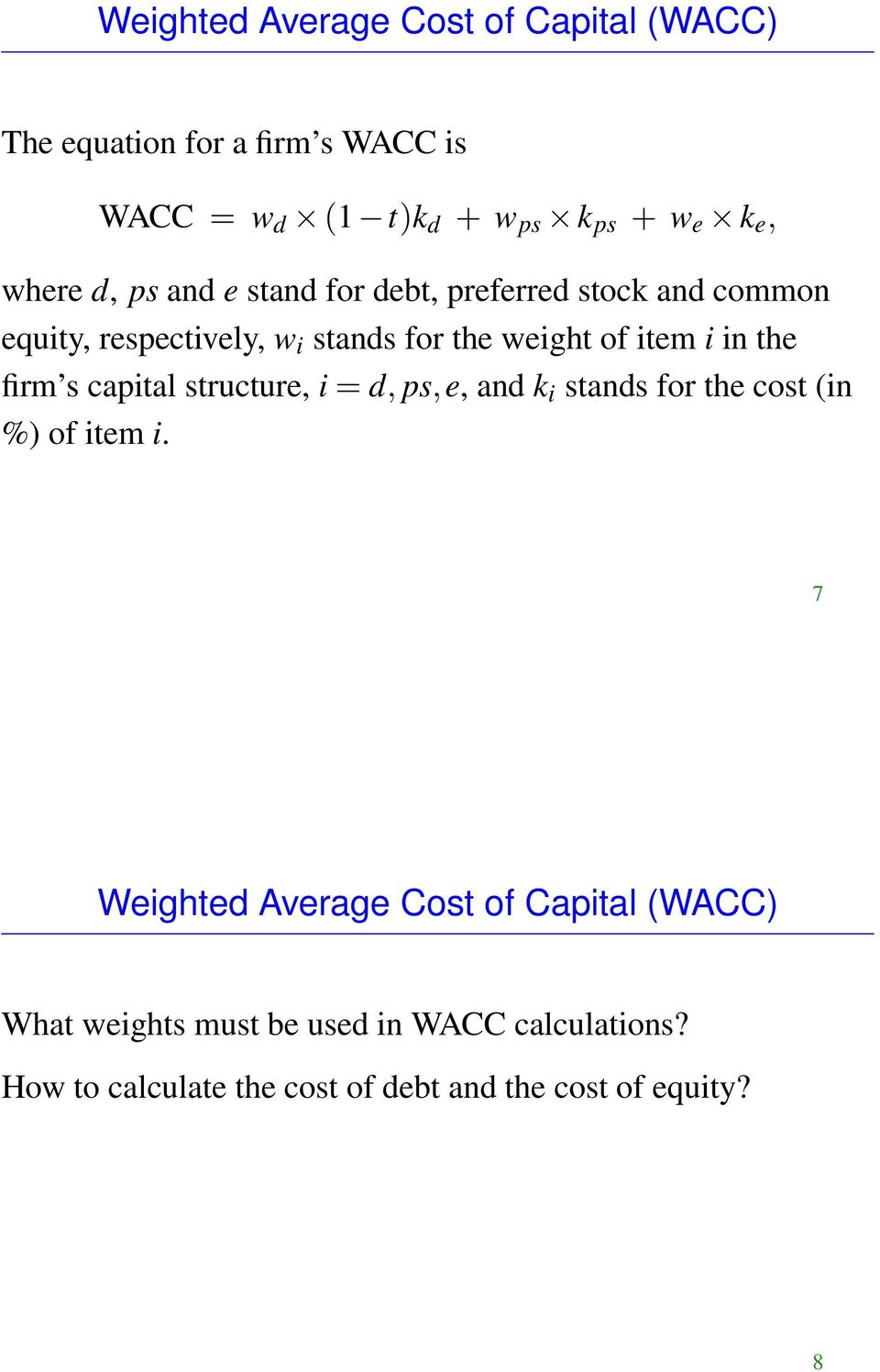 in the firm s capital structure, i = d, ps,e, and k i stands for the cost (in %) of item i.