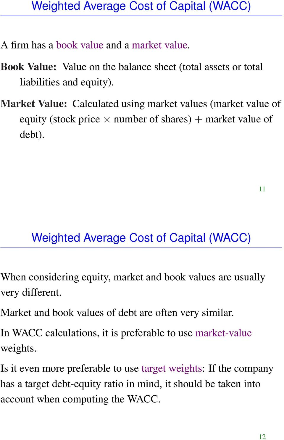 11 Weighted Average Cost of Capital (WACC) When considering equity, market and book values are usually very different. Market and book values of debt are often very similar.