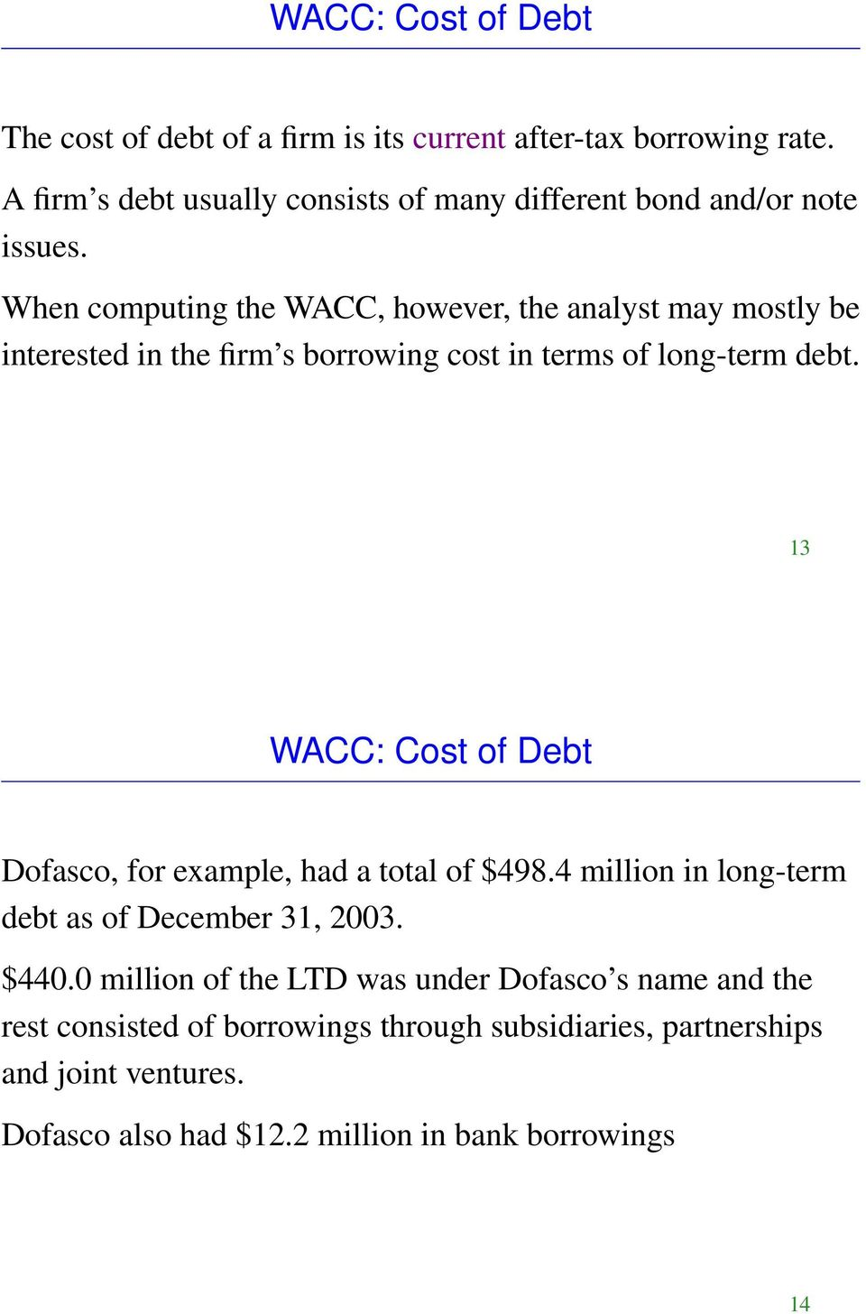 When computing the WACC, however, the analyst may mostly be interested in the firm s borrowing cost in terms of long-term debt.