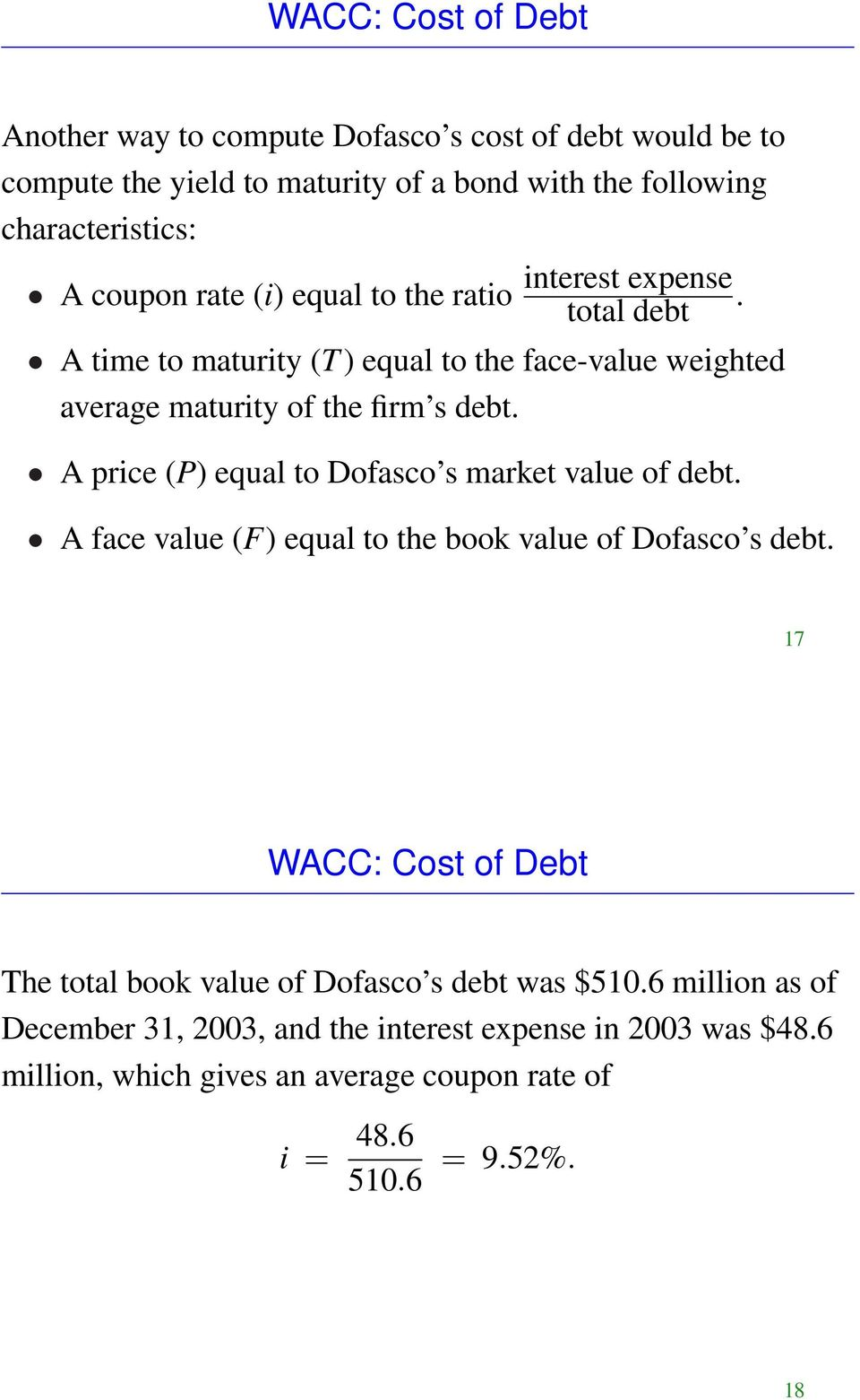 A price (P) equal to Dofasco s market value of debt. A face value (F) equal to the book value of Dofasco s debt.