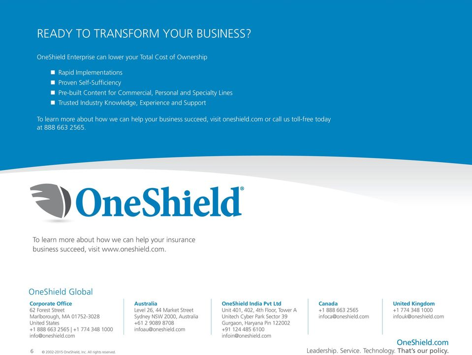 Experience and Support To learn more about how we can help your business succeed, visit oneshield.com or call us toll-free today at 888 663 2565.
