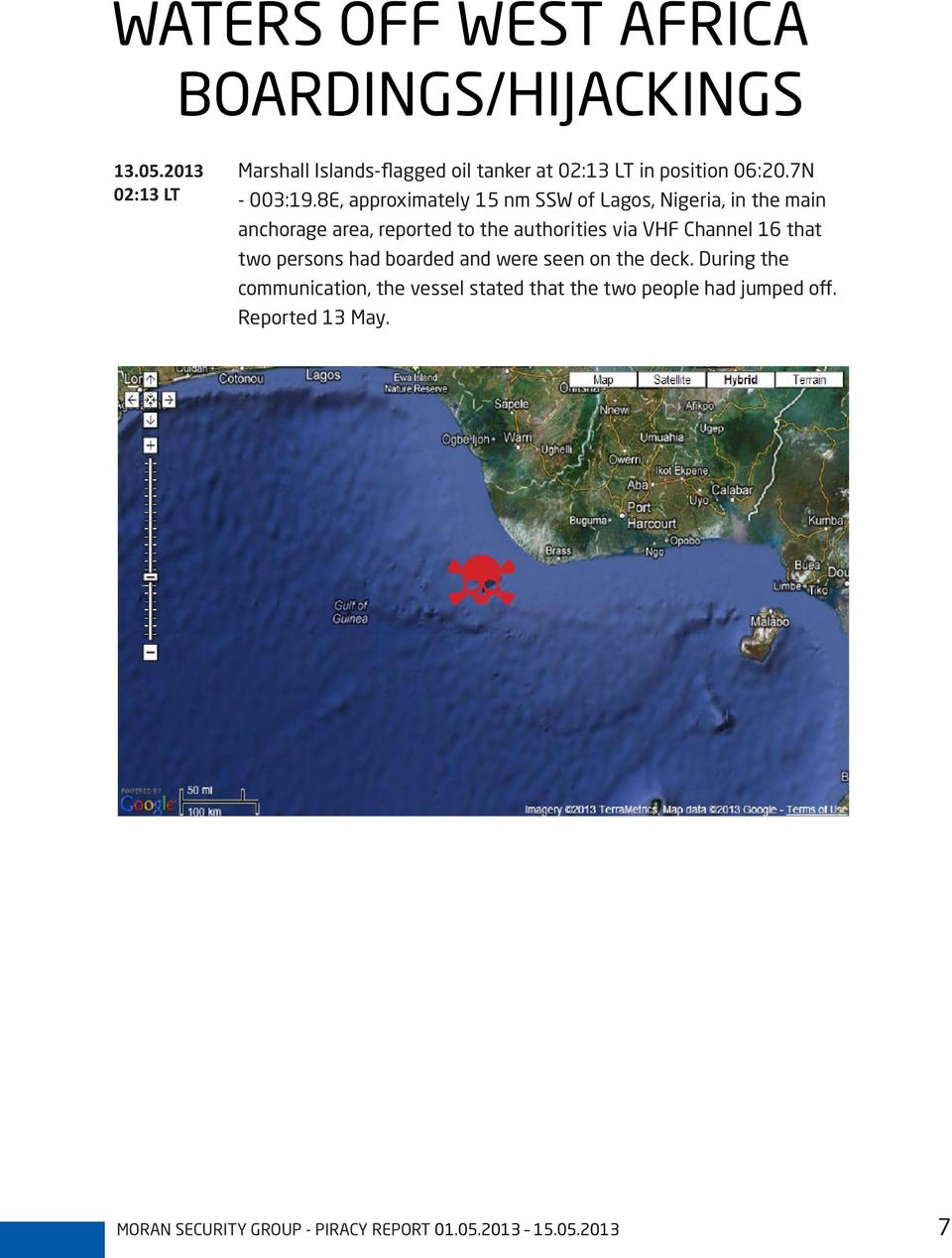 8E, approximately 15 nm SSW of Lagos, Nigeria, in the main anchorage area, reported to the authorities