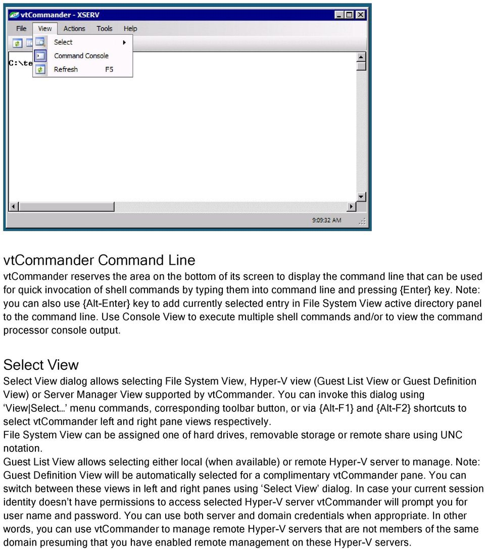 Use Console View to execute multiple shell commands and/or to view the command processor console output.