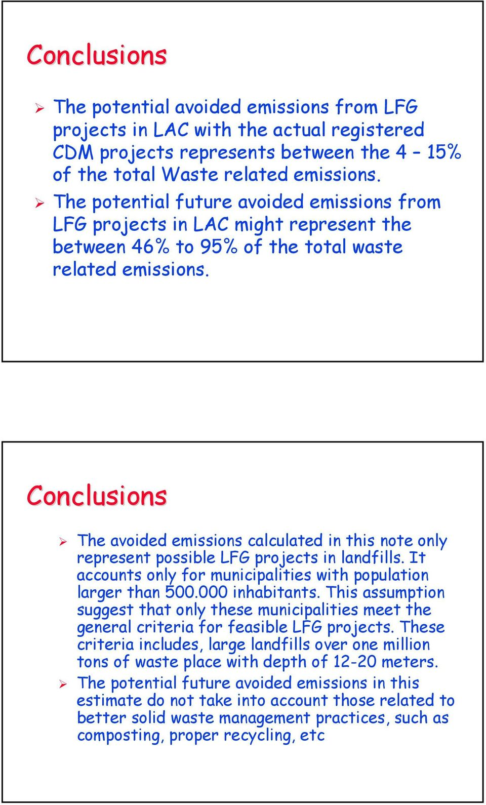 Conclusions The avoided emissions calculated in this note only represent possible LFG projects in landfills. It accounts only for municipalities with population larger than 500.000 inhabitants.
