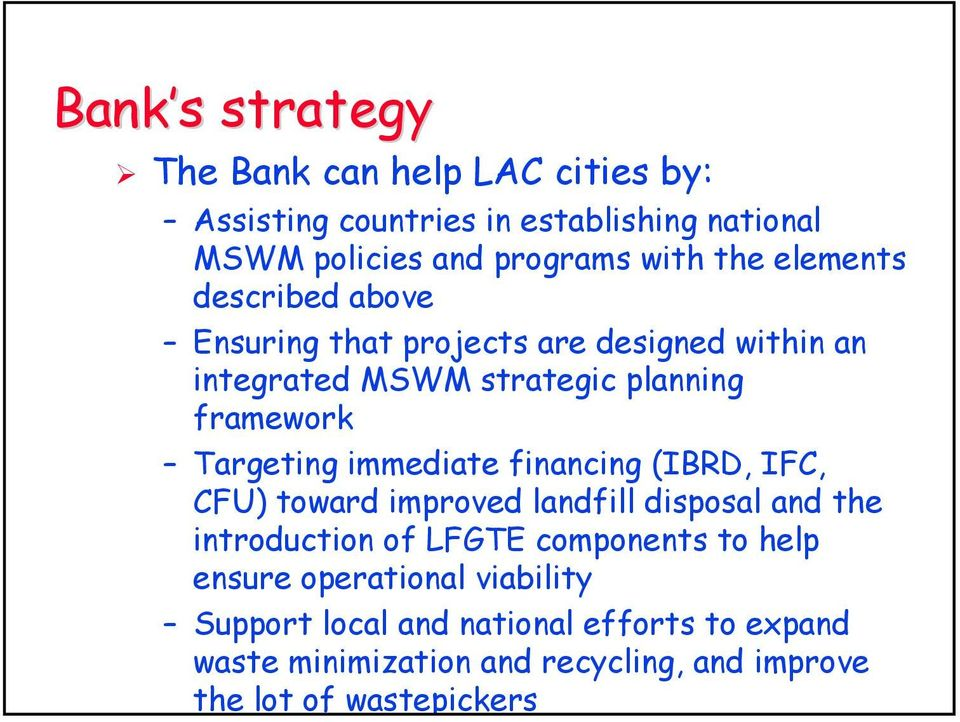 immediate financing (IBRD, IFC, CFU) toward improved landfill disposal and the introduction of LFGTE components to help ensure