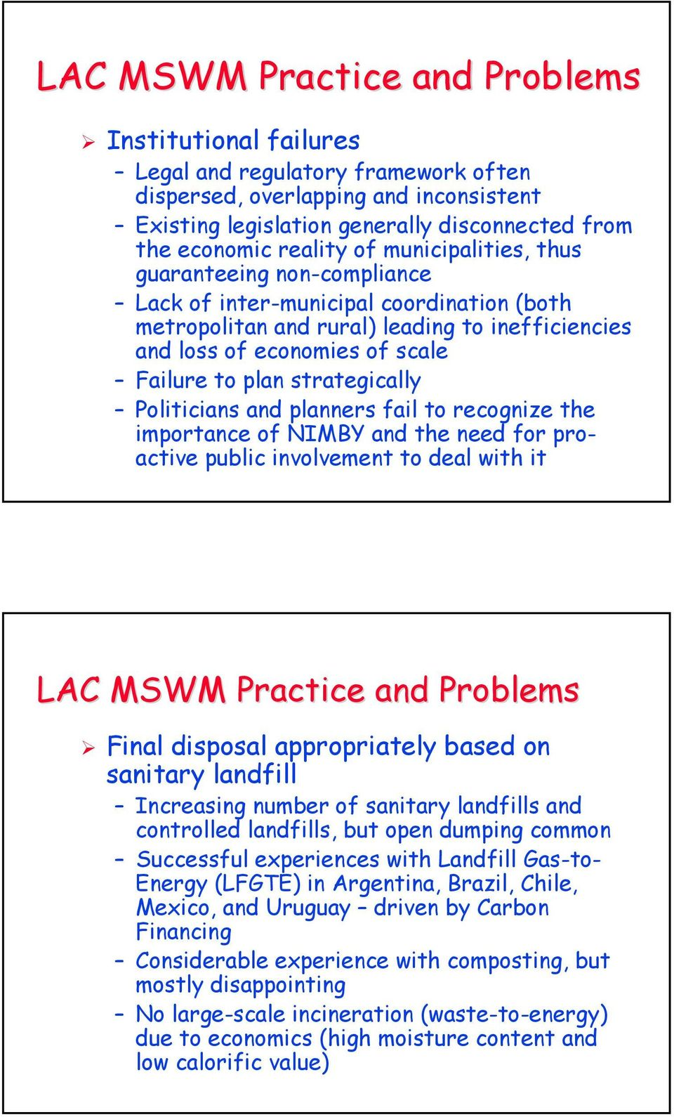strategically Politicians and planners fail to recognize the importance of NIMBY and the need for proactive public involvement to deal with it LAC MSWM Practice and Problems Final disposal