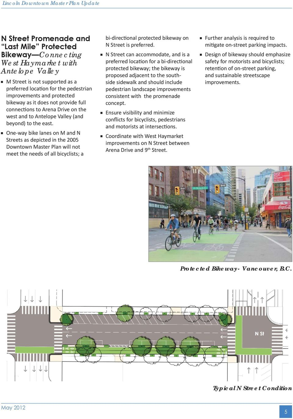 One-way bike lanes on M and N Streets as depicted in the 2005 Downtown Master Plan will not meet the needs of all bicyclists; a bi-directional protected bikeway on N Street is preferred.