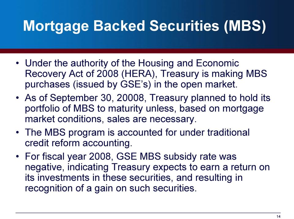 As of September 30, 20008, Treasury planned to hold its portfolio of MBS to maturity unless, based on mortgage market conditions, sales are necessary.