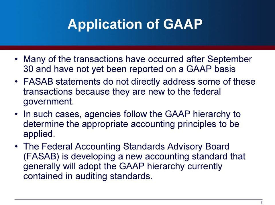 In such cases, agencies follow the GAAP hierarchy to determine the appropriate accounting principles to be applied.