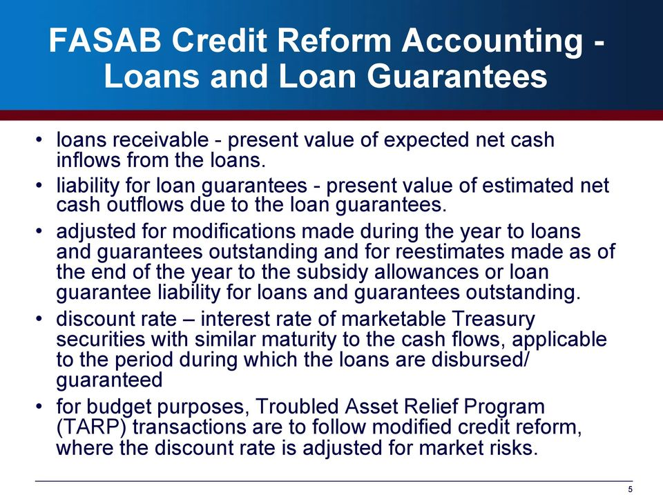 adjusted for modifications made during the year to loans and guarantees outstanding and for reestimates made as of the end of the year to the subsidy allowances or loan guarantee liability for loans