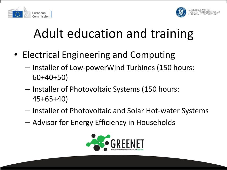 of Photovoltaic Systems (150 hours: 45+65+40) Installer of