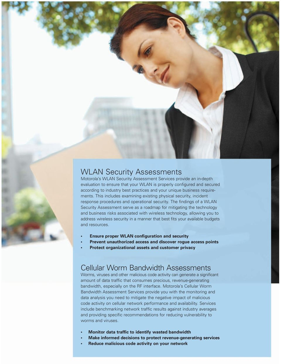 The findings of a WLAN Security Assessment serve as a roadmap for mitigating the technology and business risks associated with wireless technology, allowing you to address wireless security in a
