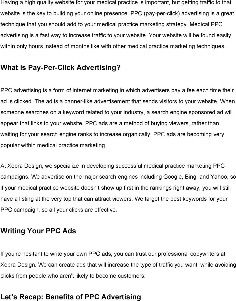 Your website will be found easily within only hours instead of months like with other medical practice marketing techniques. What is Pay Per Click Advertising?
