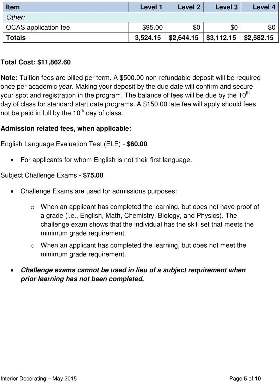 The balance of fees will be due by the 10 th day of class for standard start date programs. A $150.00 late fee will apply should fees not be paid in full by the 10 th day of class.