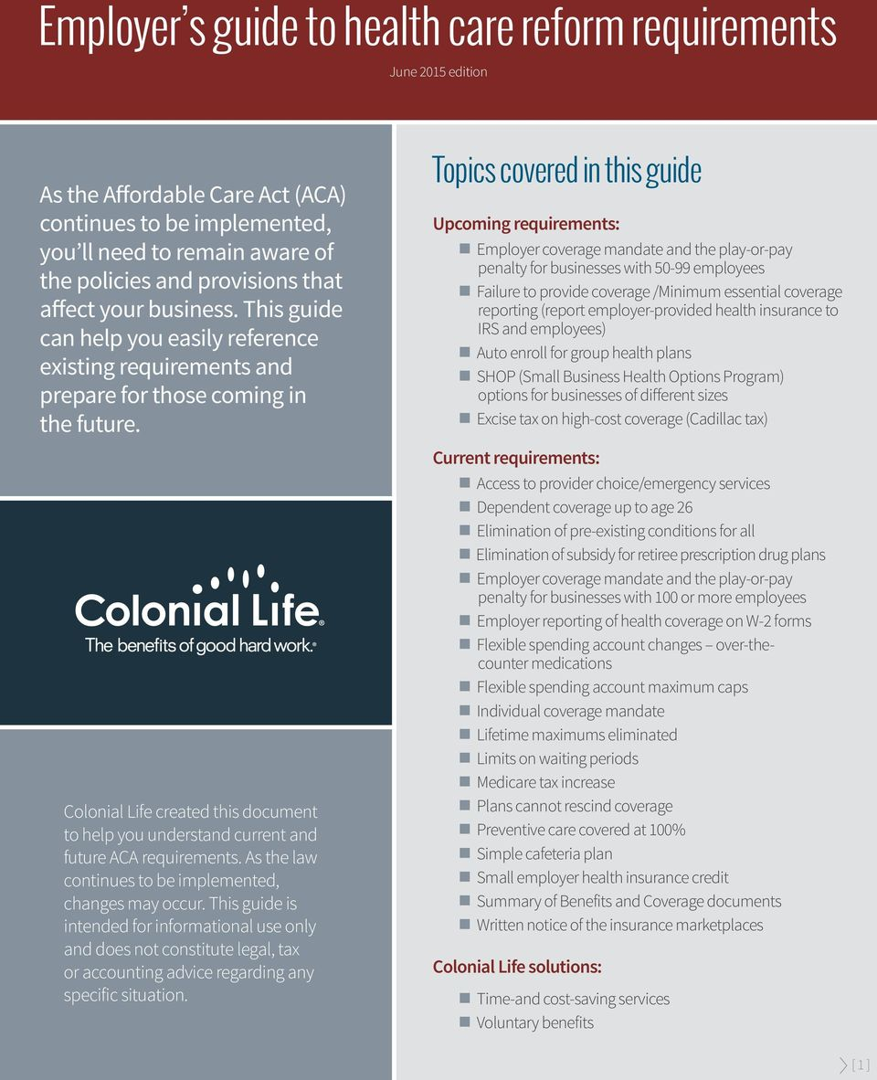 Colonial Life created this document to help you understand current and future ACA requirements. As the law continues to be implemented, changes may occur.