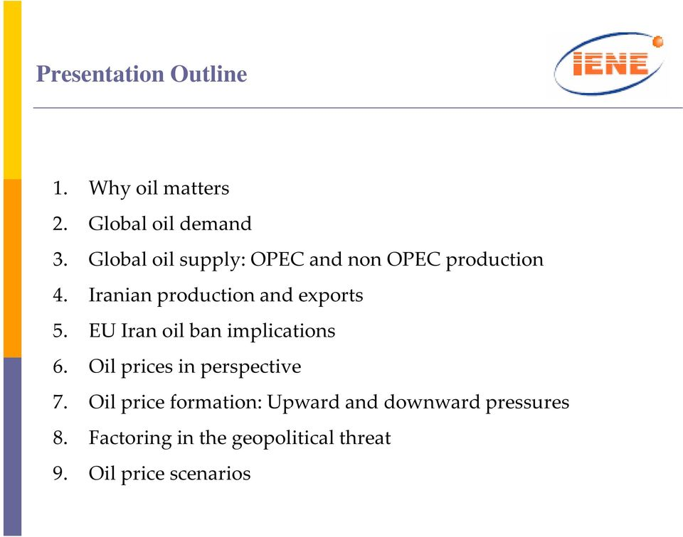 Iranian production and exports 5. EU Iran oil ban implications 6.