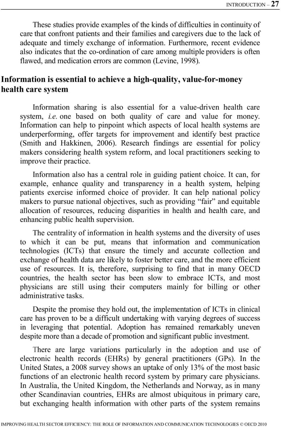 Information is essential to achieve a high-quality, value-for-money health care system Information sharing is also essential for a value-driven health care system, i.e. one based on both quality of care and value for money.