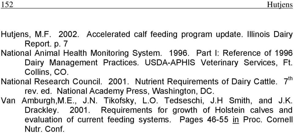 Nutrient Requirements of Dairy Cattle. 7 th rev. ed. National Academy Press, Washington, DC. Van Amburgh,M.E., J.N. Tikofsky, L.O. Tedseschi, J.