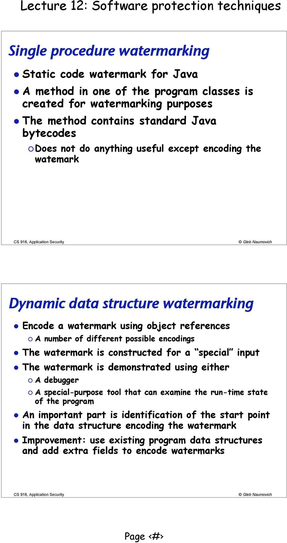 watermark is constructed for a special input The watermark is demonstrated using either A debugger A special-purpose tool that can examine the run-time state of the program An