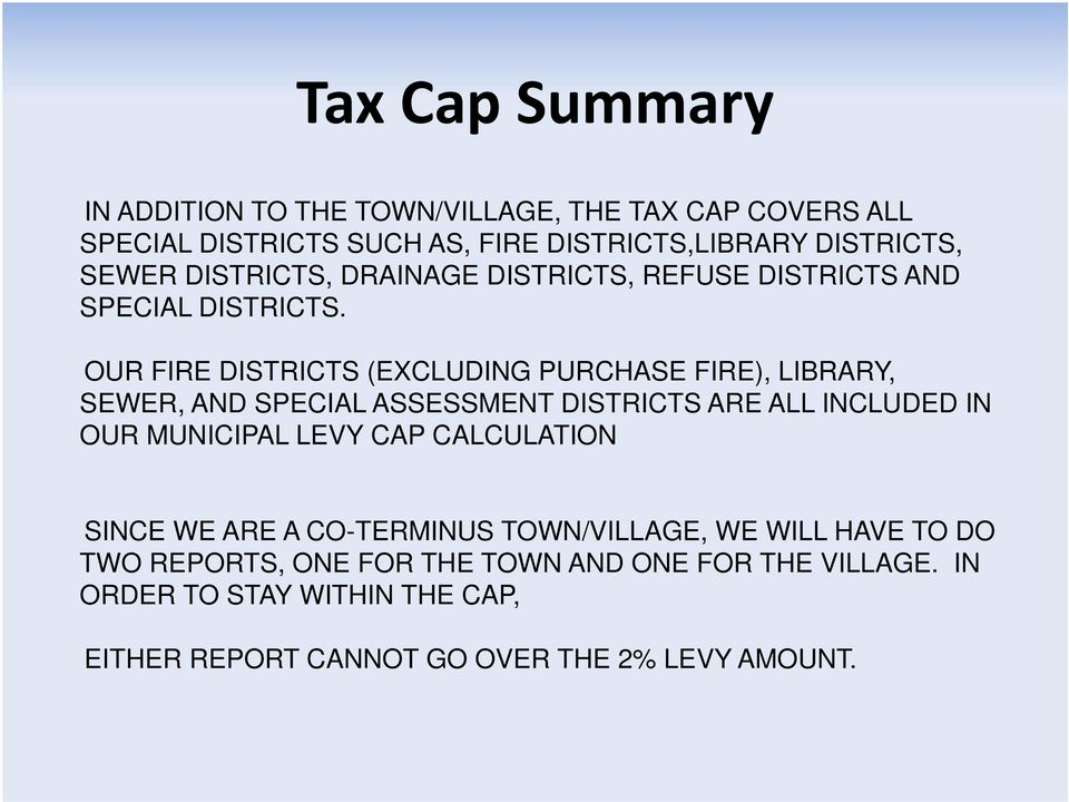 OUR FIRE DISTRICTS (EXCLUDING PURCHASE FIRE), LIBRARY, SEWER, AND SPECIAL ASSESSMENT DISTRICTS ARE ALL INCLUDED IN OUR MUNICIPAL LEVY CAP