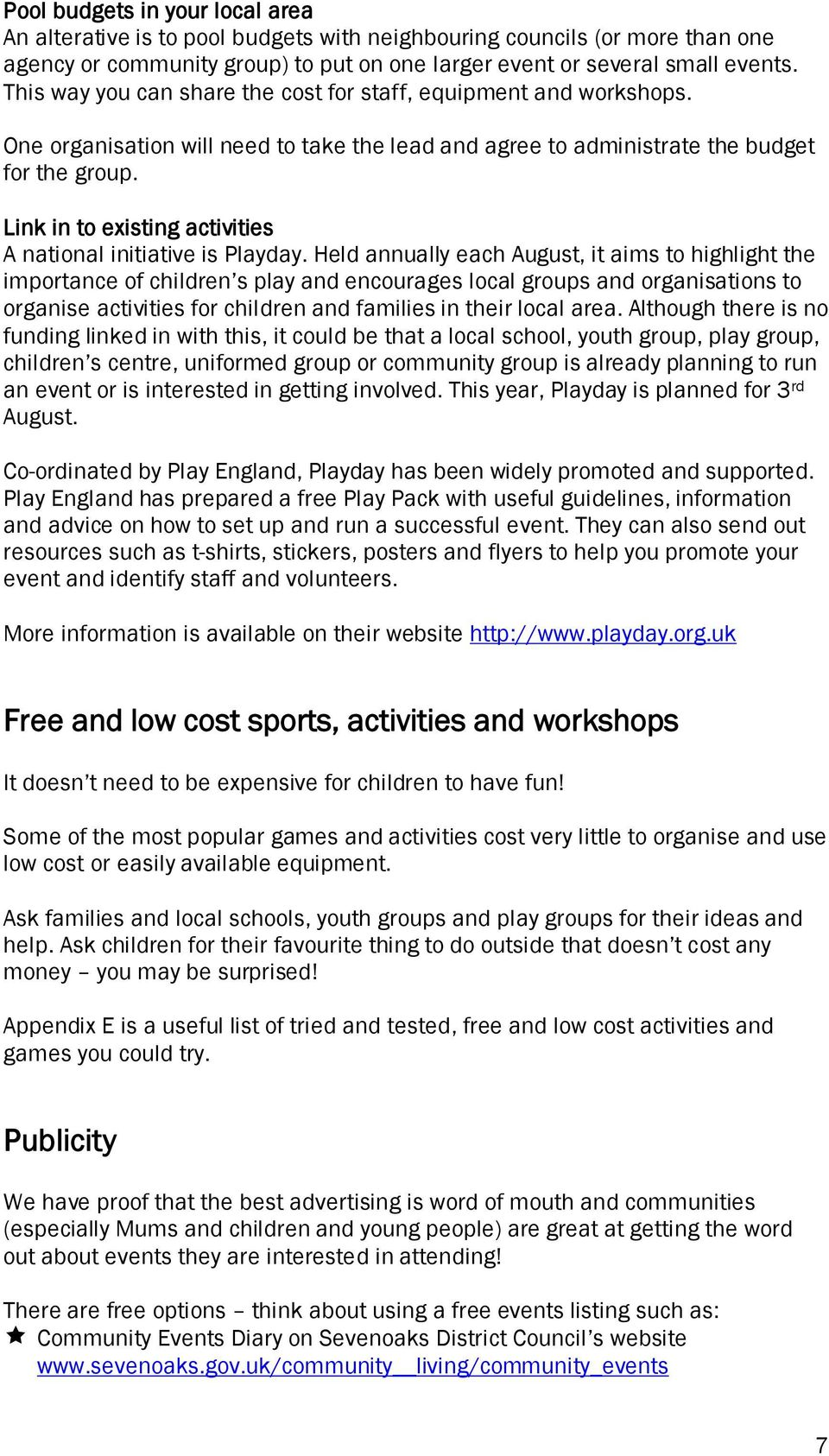 Link in to existing activities A national initiative is Playday.