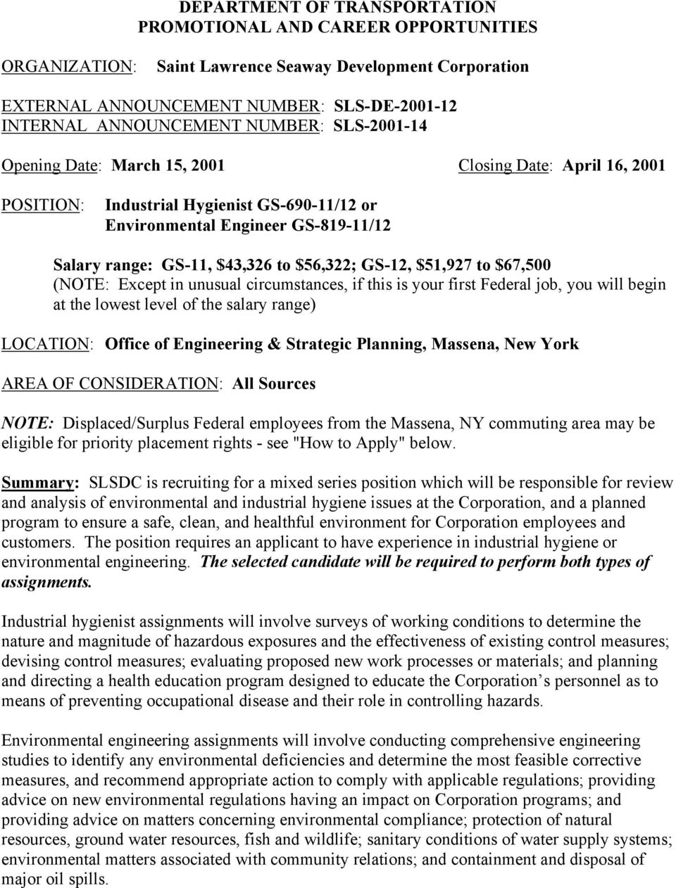 $56,322; GS-12, $51,927 to $67,500 (NOTE: Except in unusual circumstances, if this is your first Federal job, you will begin at the lowest level of the salary range) LOCATION: Office of Engineering &