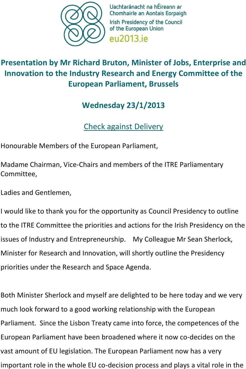 opportunity as Council Presidency to outline to the ITRE Committee the priorities and actions for the Irish Presidency on the issues of Industry and Entrepreneurship.