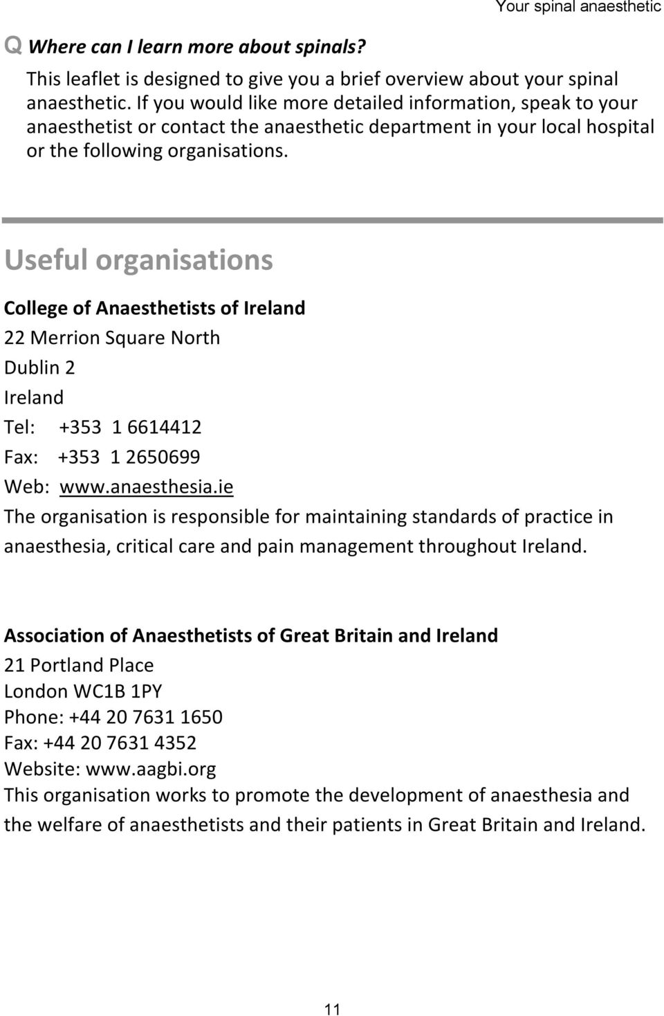 Useful organisations College of Anaesthetists of Ireland 22 Merrion Square North Dublin 2 Ireland Tel: +353 1 6614412 Fax: +353 1 2650699 Web: www.anaesthesia.