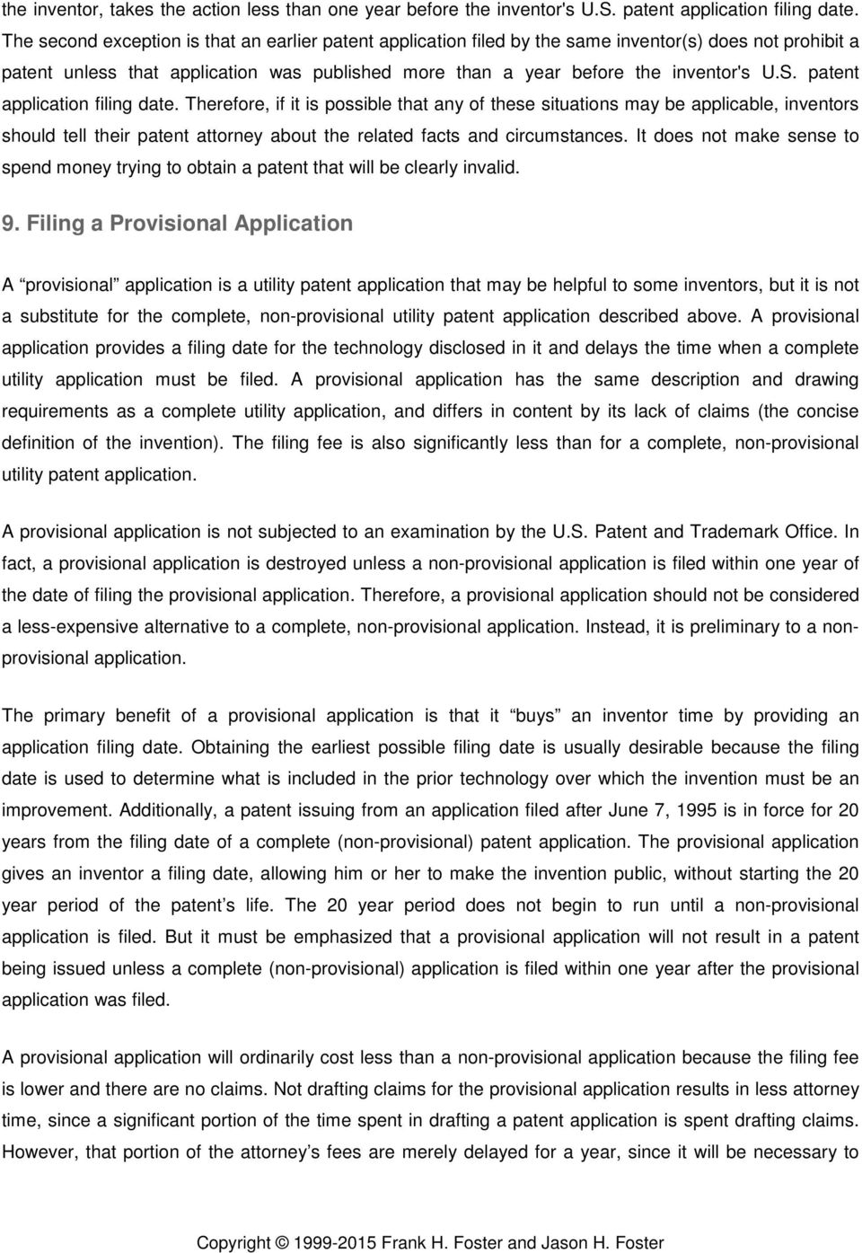 patent application filing date. Therefore, if it is possible that any of these situations may be applicable, inventors should tell their patent attorney about the related facts and circumstances.