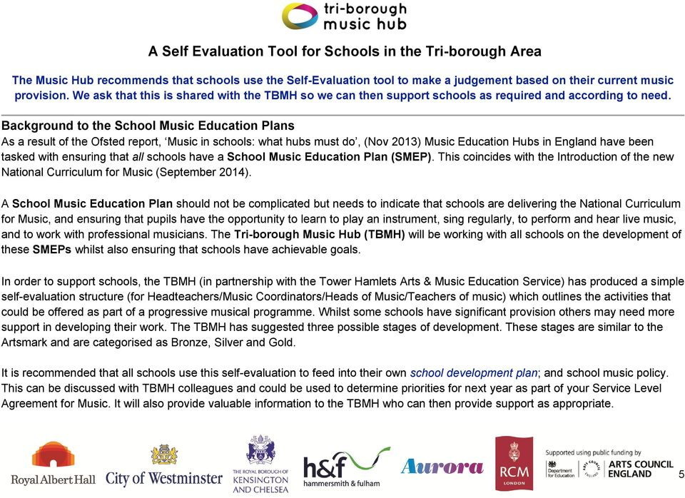 Background to the School Music Education Plans As a result of the Ofsted report, Music in schools: what hubs must do, (Nov 2013) Music Education Hubs in England have been tasked with ensuring that