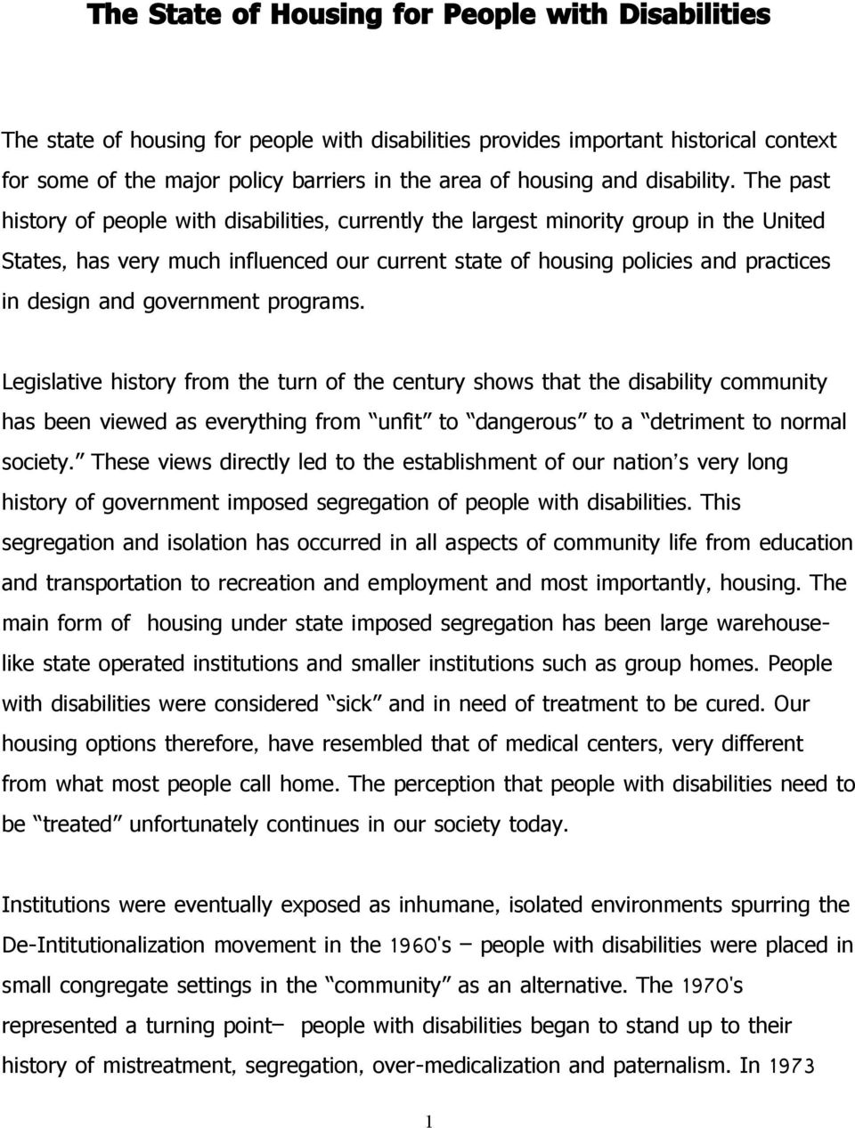 The past history of people with disabilities, currently the largest minority group in the United States, has very much influenced our current state of housing policies and practices in design and
