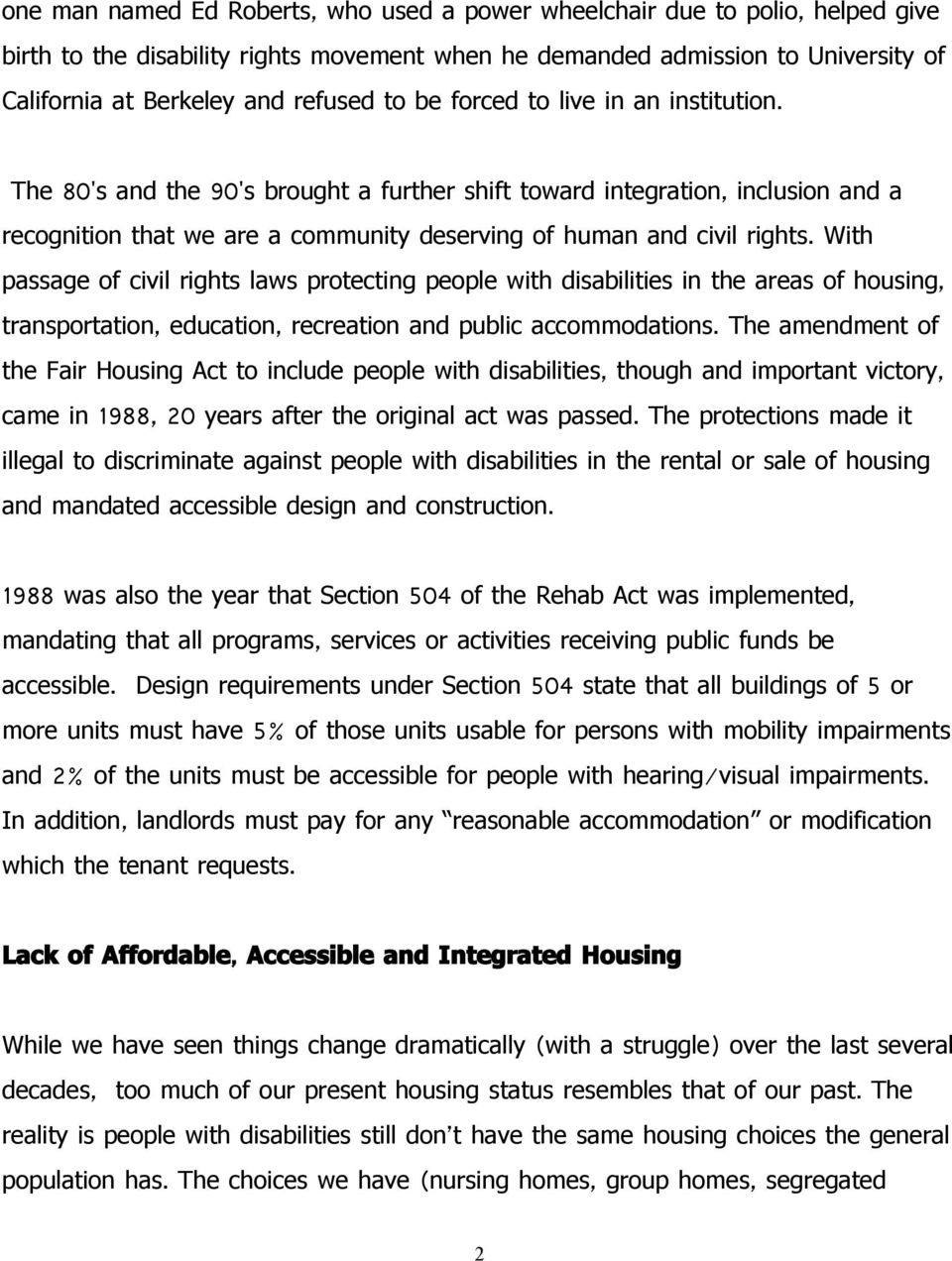 With passage of civil rights laws protecting people with disabilities in the areas of housing, transportation, education, recreation and public accommodations.