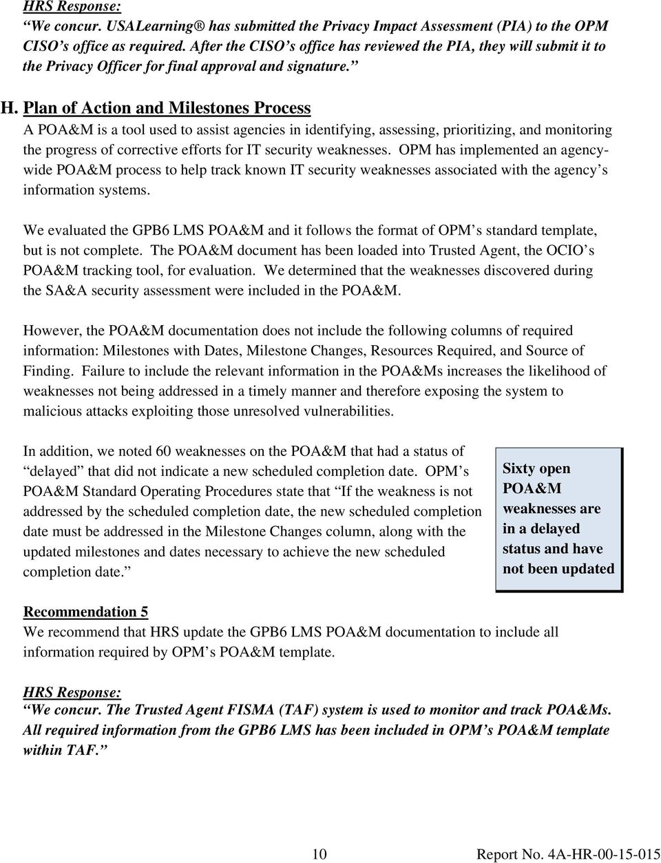 Plan of Action and Milestones Process A POA&M is a tool used to assist agencies in identifying, assessing, prioritizing, and monitoring the progress of corrective efforts for IT security weaknesses.