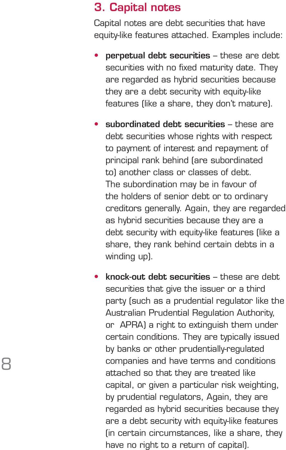 subordinated debt securities these are debt securities whose rights with respect to payment of interest and repayment of principal rank behind (are subordinated to) another class or classes of debt.