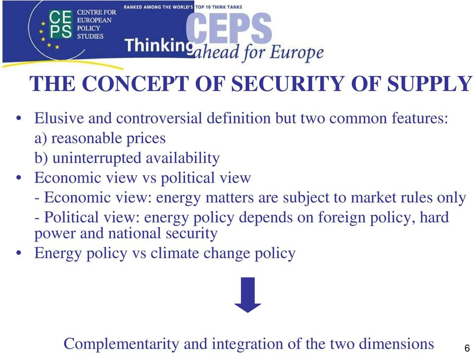 matters are subject to market rules only - Political view: energy policy depends on foreign policy, hard