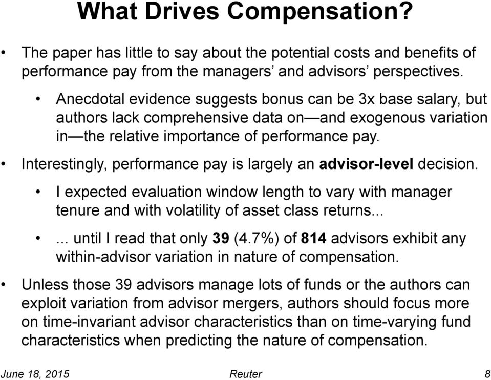 Interestingly, performance pay is largely an advisor-level decision. I expected evaluation window length to vary with manager tenure and with volatility of asset class returns.