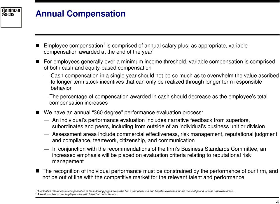 stock incentives that can only be realized through longer term responsible behavior The percentage of compensation awarded in cash should decrease as the employee s total compensation increases We