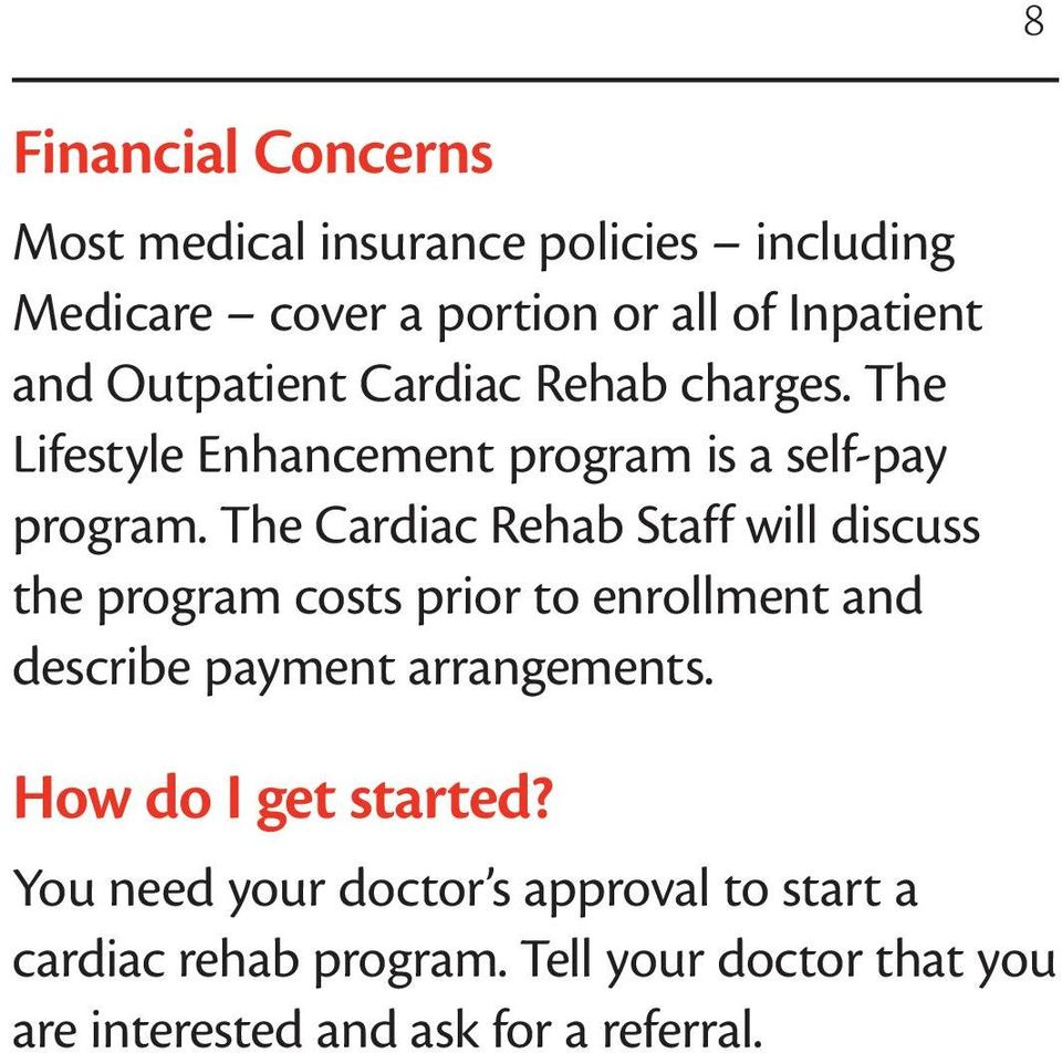 The Cardiac Rehab Staff will discuss the program costs prior to enrollment and describe payment arrangements.