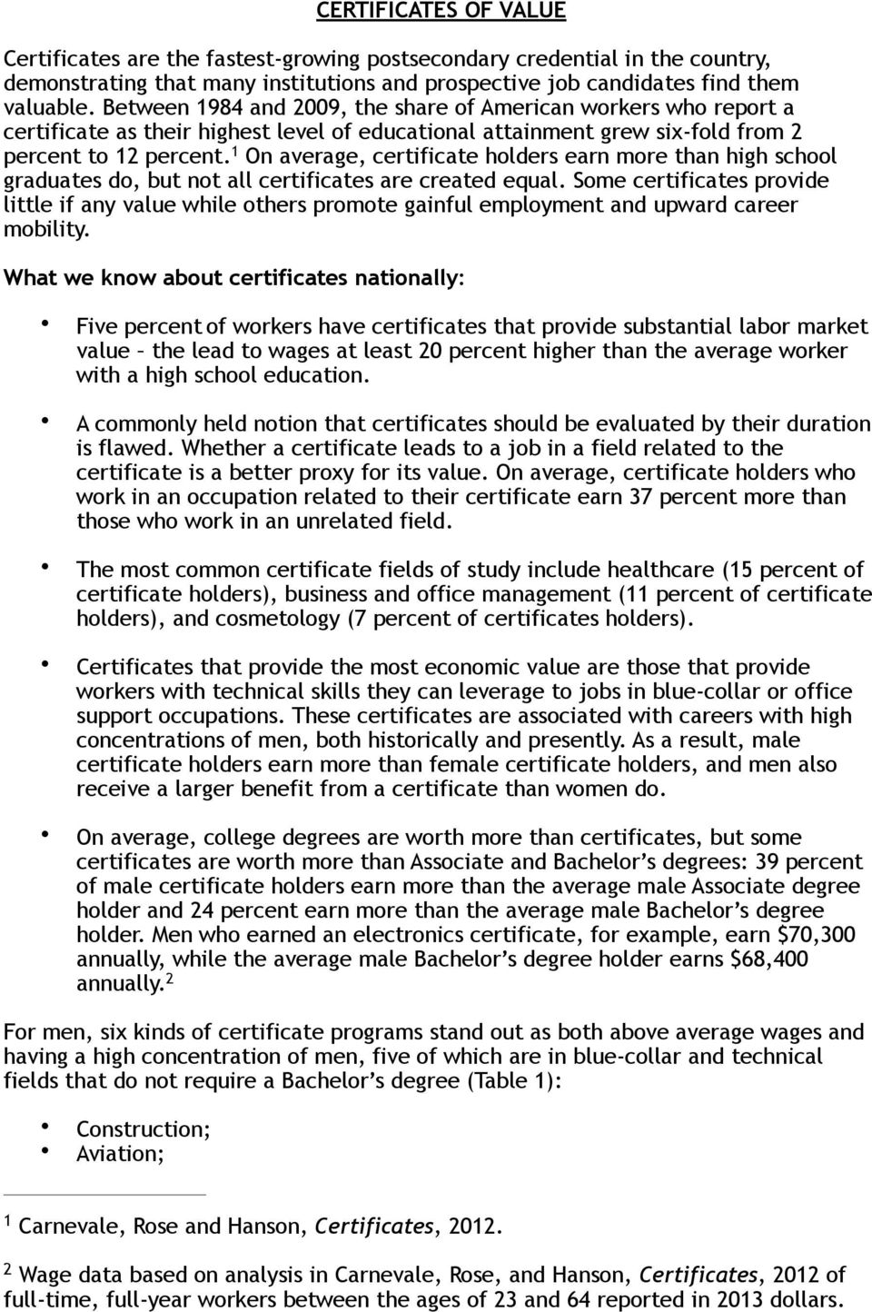 1 On average, certificate holders earn more than high school graduates do, but not all certificates are created equal.